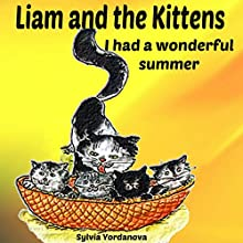 Liam and the Kittens: I Had a Wonderful Summer Audiobook by Sylvia Yordanova Narrated by Millian Quinteros