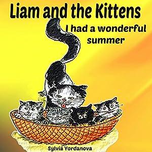 Liam and the Kittens: I Had a Wonderful Summer Hörbuch von Sylvia Yordanova Gesprochen von: Millian Quinteros