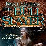 The Bull Slayer: A Plinius Secundus Mystery, Book 2 | Bruce Macbain
