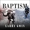 Baptism: A Vietnam Memoir Audiobook by Larry Gwin Narrated by Todd McLaren