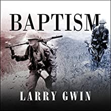 Baptism: A Vietnam Memoir (       UNABRIDGED) by Larry Gwin Narrated by Todd McLaren