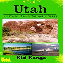 Utah: Kid Kongo Travel The World Series, Volume 5 (       UNABRIDGED) by Kid Kongo Narrated by Grace Kline