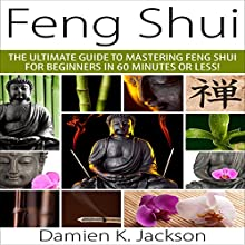 Feng Shui: The Ultimate Guide to Mastering Feng Shui for Beginners in 60 Minutes or Less! (       UNABRIDGED) by Damien Jackson Narrated by Hillary Hawkins