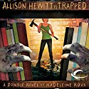 Allison Hewitt Is Trapped: A Zombie Novel (       UNABRIDGED) by Madeleine Roux Narrated by Piper Goodeve