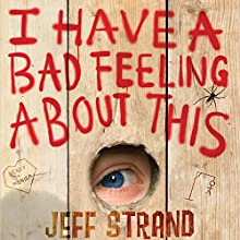 I Have a Bad Feeling about This (       UNABRIDGED) by Jeff Strand Narrated by Aaron Landon