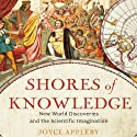 Shores of Knowledge: New World Discoveries and the Scientific Imagination (       UNABRIDGED) by Joyce Appleby Narrated by Joel Richards