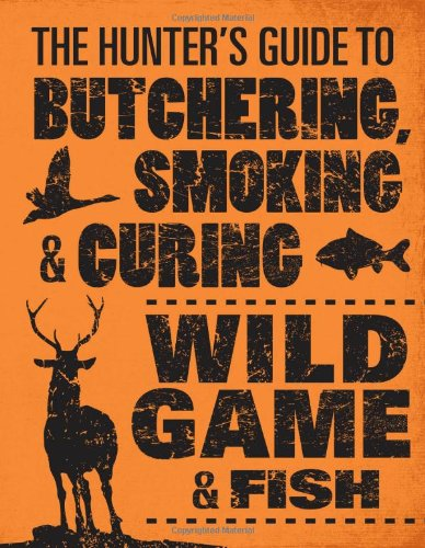 The Hunter's Guide to Butchering, Smoking, and Curing Wild Game and Fish (Butchering Meat compare prices)