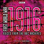 First World War: 1916: Voices from the BBC Archive | Mark Jones