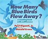 img - for How Many Blue Birds Flew Away?: A Counting Book with a Difference by Giganti, Paul (2005) Hardcover book / textbook / text book