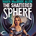 The Shattered Sphere: Hunted Earth, Book 2 Audiobook by Roger MacBride Allen Narrated by John Haag
