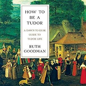 How to Be a Tudor Audiobook