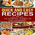 Quick and Easy Recipes, 3 in 1 Collection: Crockpot, Air Fryer, and Spiralizer | Nancy Ross