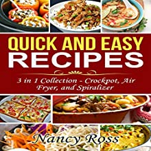 Quick and Easy Recipes, 3 in 1 Collection: Crockpot, Air Fryer, and Spiralizer Audiobook by Nancy Ross Narrated by Sangita Chauhan