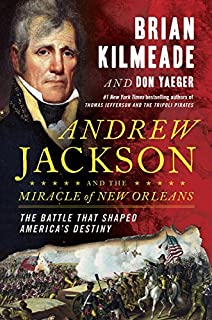 Book Cover: Andrew Jackson and the Miracle of New Orleans: The Battle That Shaped America's Destiny