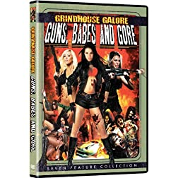 Grindhouse Galore: Guns Babes &amp; Gore