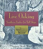 img - for Live Oaking: Southern Timber for Tall Ships by Wood, Virginia Steele (1995) Hardcover book / textbook / text book