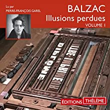 Les Illusions perdues 1 | Livre audio Auteur(s) : Honoré de Balzac Narrateur(s) : Pierre-François Garel