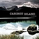 Caribou Island: A Novel Audiobook by David Vann Narrated by Bronson Pinchot