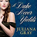 A Duke Never Yields: Affairs by Moonlight, Book 3 (       UNABRIDGED) by Juliana Gray Narrated by Veida Dehmlow