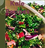 Kale: 101 Healthy, Simple and Delicious Kale Recipes for Breakfast, Salads, Soup, Snacks, Smoothies and Main Course (Kale Cookbook, Easy Kale Recipes, Healthy Kale Recipes)