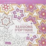ILLUSIONS D'OPTIQUE : 70 COLORIAGES A...