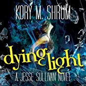 Dying Light: A Jesse Sullivan Novel | Kory M. Shrum