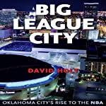 Big League City: Oklahoma City's Rise to the NBA | David Holt
