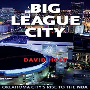 Big League City: Oklahoma City's Rise to the NBA | [David Holt]
