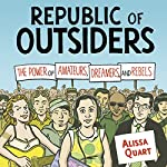 Republic of Outsiders: The Power of Amateurs, Dreamers, and Rebels | Alissa Quart