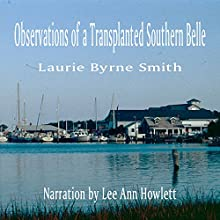 Observations of a Transplanted Southern Belle (       UNABRIDGED) by Laurie Byrne Smith Narrated by Lee Ann Howlett