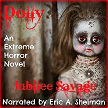 Dolly: An Extreme Horror Novel (       UNABRIDGED) by Jubilee Savage Narrated by Eric A. Shelman