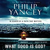 What Good Is God?: In Search of a Faith That Matters | [Philip Yancey]