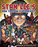 Stan Lees How to Draw Superheroes: From the Legendary Co-creator of the Avengers, Spider-Man, the Incredible Hulk, the Fantastic Four, the X-Men, and Iron Man