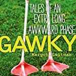 Gawky: Tales from an Extra Long Awkward Phase | Margot Leitman
