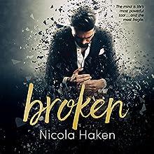 Broken Audiobook by Nicola Haken Narrated by Joel Leslie