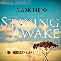 Staying Awake: The Ordinary Art Speech by Mark Nepo Narrated by Mark Nepo
