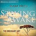 Staying Awake: The Ordinary Art Speech by Mark Nepo Narrated by Mark Nepo