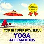 Top 111 Super Powerful Yoga Affirmations | Thomas Lee
