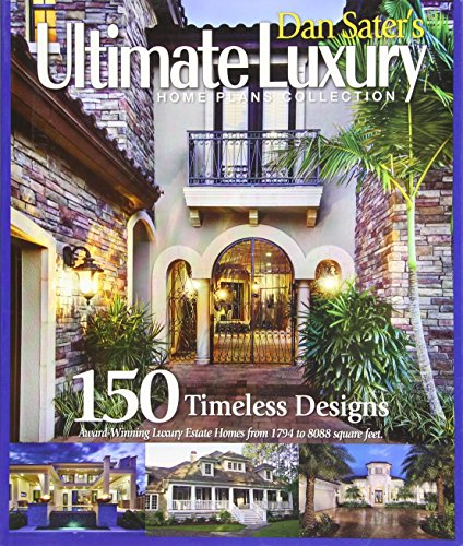 Dan Sater's Ultimate Luxury Home Plan Collection-120 Exquisite Designs of View Oriented Estate Homes (Luxury House Plans compare prices)