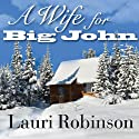 A Wife for Big John (       UNABRIDGED) by Lauri Robinson Narrated by Arielle DeLisle