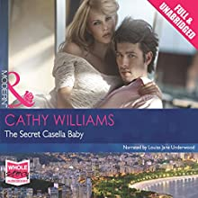 The Secret Casella Baby (       UNABRIDGED) by Cathy Williams Narrated by Louisa Jane Underwood