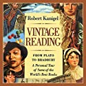 Vintage Reading: From Plato to Bradbury: A Personal Tour of Some of the World's Best Books Audiobook by Robert Kanigel Narrated by Denise Washington Blomberg