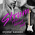 Strum Your Heart Out: Sinful Serenade Series, Book 2 Audiobook by Crystal Kaswell Narrated by Tatiana Sokolov