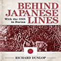 Behind Japanese Lines: With the OSS in Burma Audiobook by Richard Dunlop Narrated by David Baker