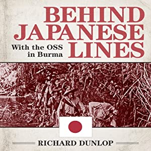Behind Japanese Lines: With the OSS in Burma | [Richard Dunlop]
