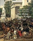 Image de Der Maler Franz Krüger 17971857: Preußisch korrekt berlinisch gewitzt. Katalog zur Ausstellung der Stiftung Preußische Schlösser und Gärten ... C