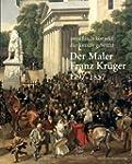 Der Maler Franz Kr�ger 17971857: Preu...