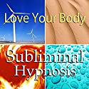 Love Your Body Subliminal Affirmations: Heatlhy Self Image & Confidence, Solfeggio Tones, Binaural Beats, Self Help Meditation Hypnosis Speech by Subliminal Hypnosis Narrated by Joel Thielke