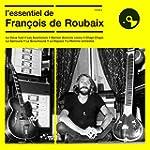 L'Essentiel de Fran�ois de Roubaix