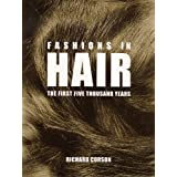 Fashions in Hair: The First Five Thousand Years ~ Richard Corson